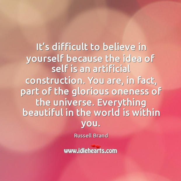 It's difficult to believe in yourself because the idea of self is an artificial construction. Image