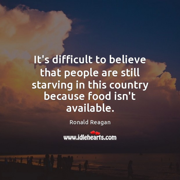 It's difficult to believe that people are still starving in this country Image