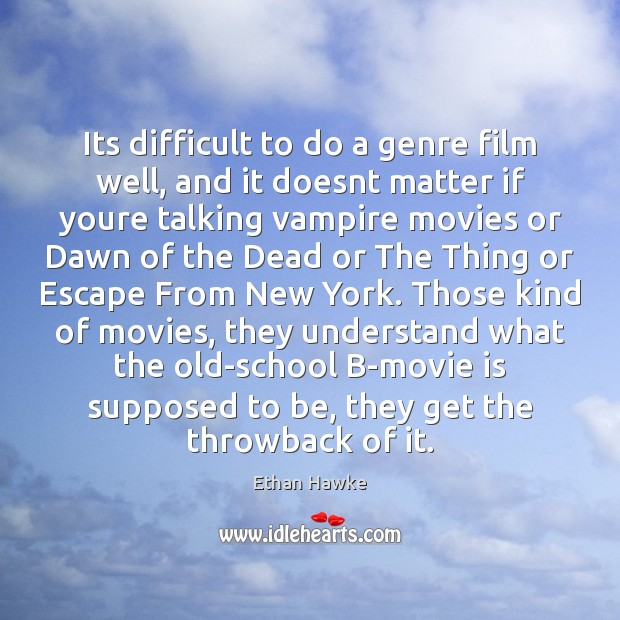 Image, Its difficult to do a genre film well, and it doesnt matter