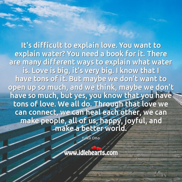 It's difficult to explain love. You want to explain water? You need Yoko Ono Picture Quote