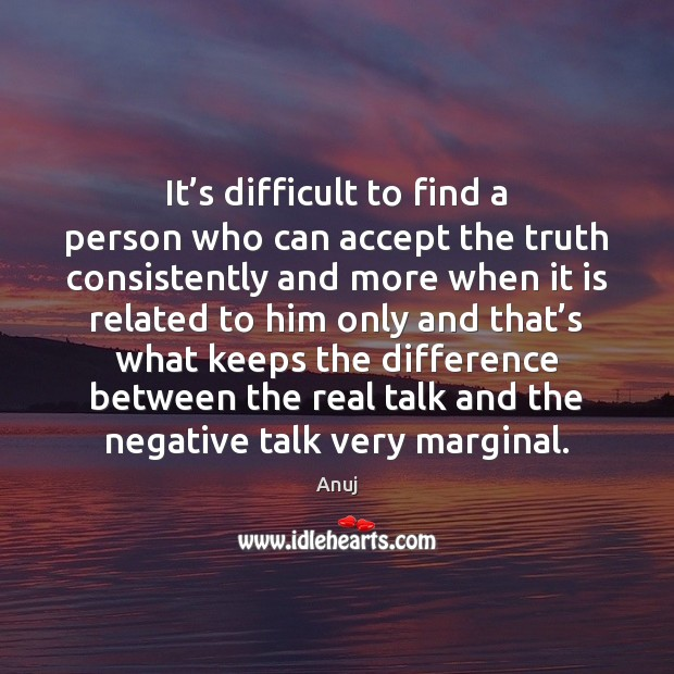 It's difficult to find a person who can accept the truth Image