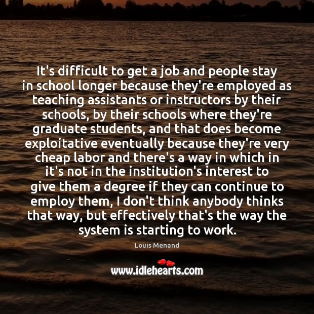 It's difficult to get a job and people stay in school longer Image
