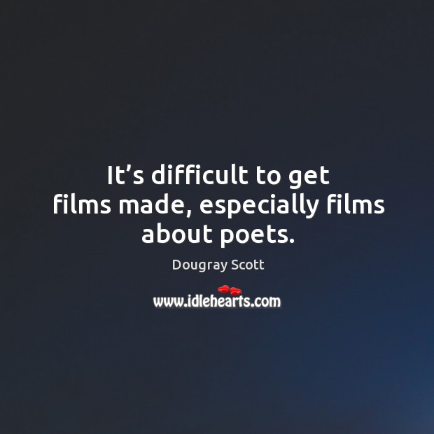 It's difficult to get films made, especially films about poets. Image