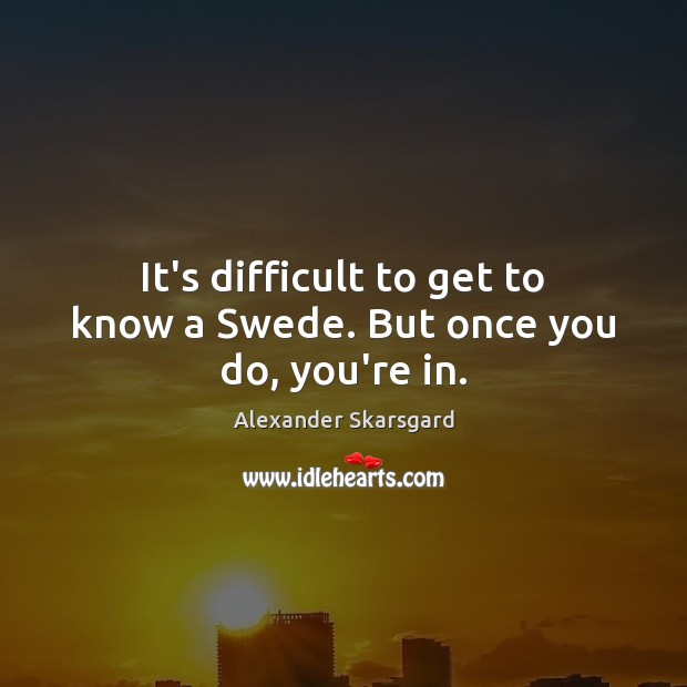 Image, It's difficult to get to know a Swede. But once you do, you're in.
