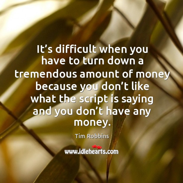 Image, It's difficult when you have to turn down a tremendous amount of money because