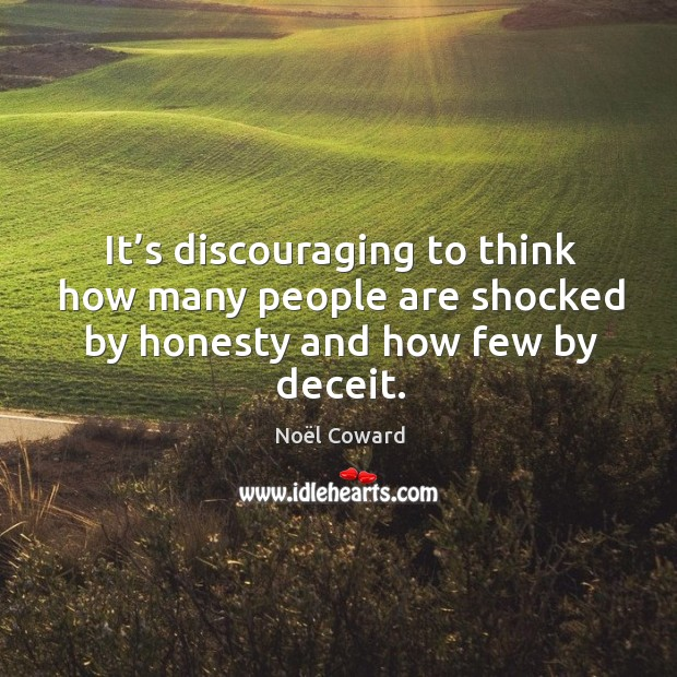 It's discouraging to think how many people are shocked by honesty and how few by deceit. Image