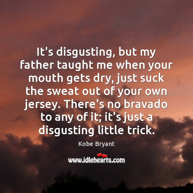 It's disgusting, but my father taught me when your mouth gets dry, Image
