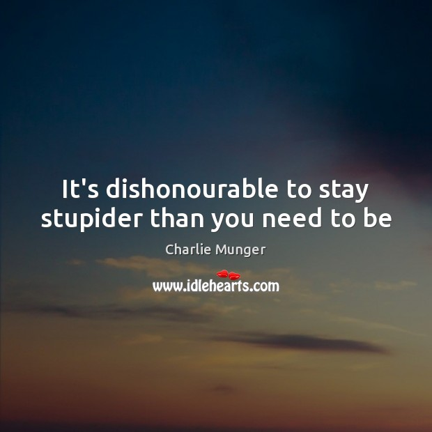 It's dishonourable to stay stupider than you need to be Image
