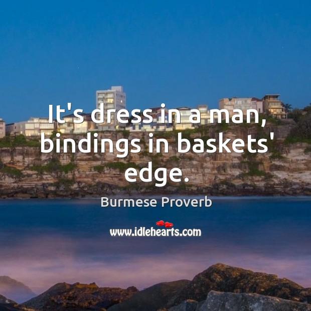 It's dress in a man, bindings in baskets' edge. Burmese Proverbs Image