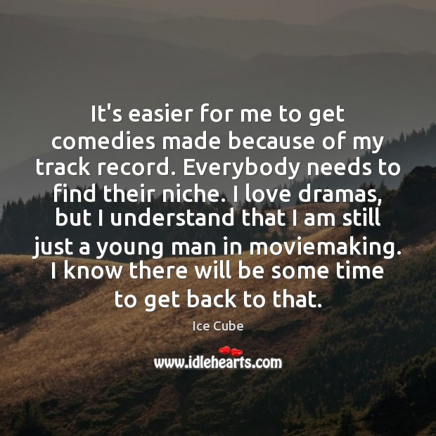 It's easier for me to get comedies made because of my track Ice Cube Picture Quote