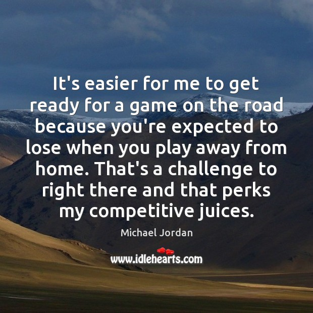 It's easier for me to get ready for a game on the Michael Jordan Picture Quote