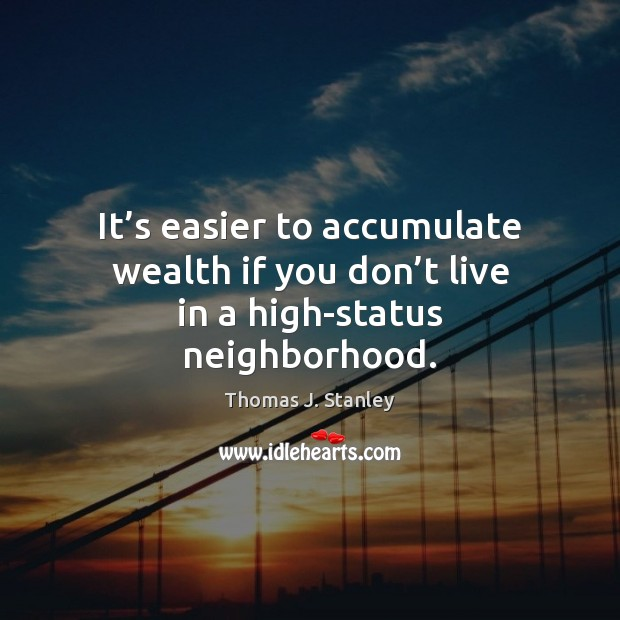 It's easier to accumulate wealth if you don't live in a high-status neighborhood. Image