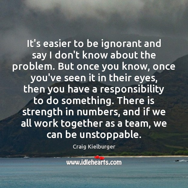 It's easier to be ignorant and say I don't know about the Unstoppable Quotes Image