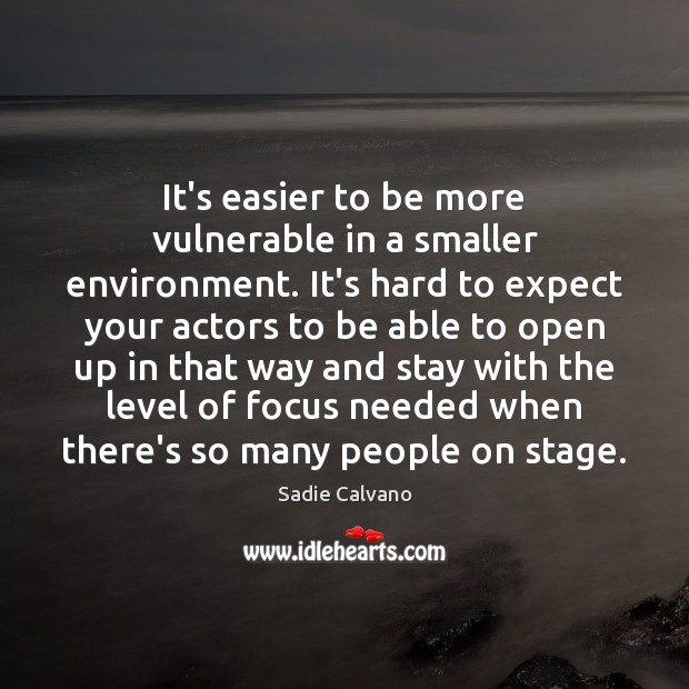 It's easier to be more vulnerable in a smaller environment. It's hard Image
