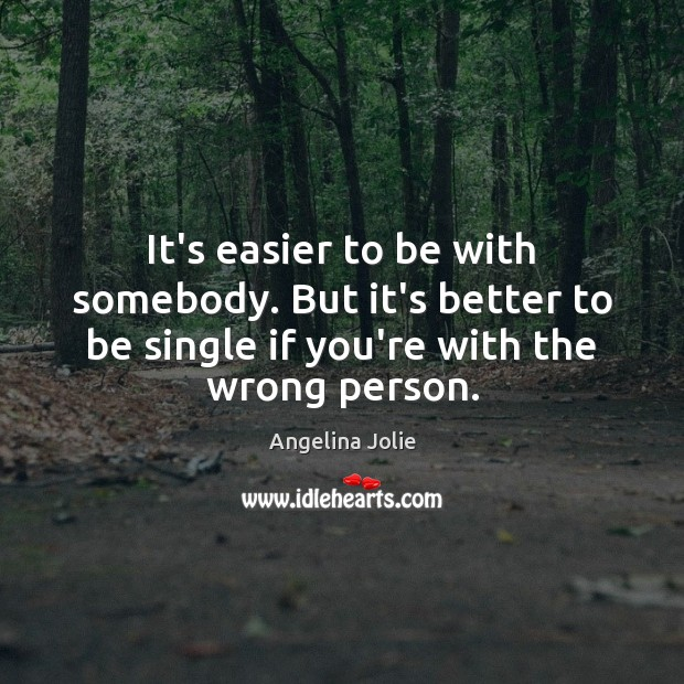 Image, It's easier to be with somebody. But it's better to be single