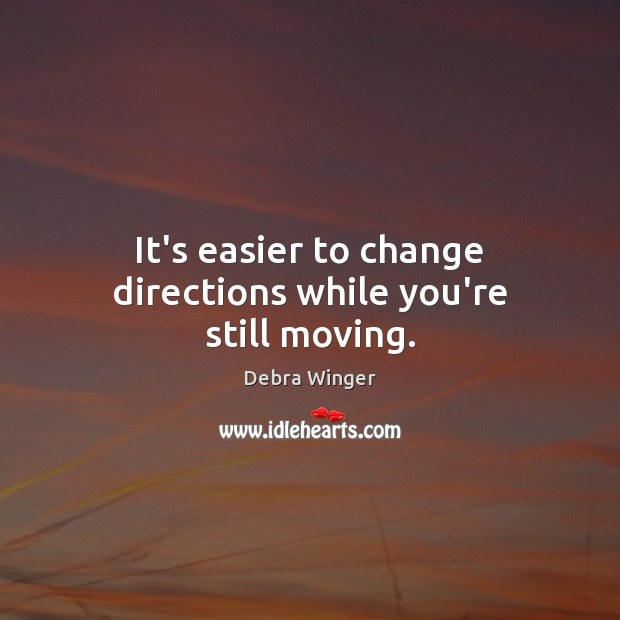 It's easier to change directions while you're still moving. Image
