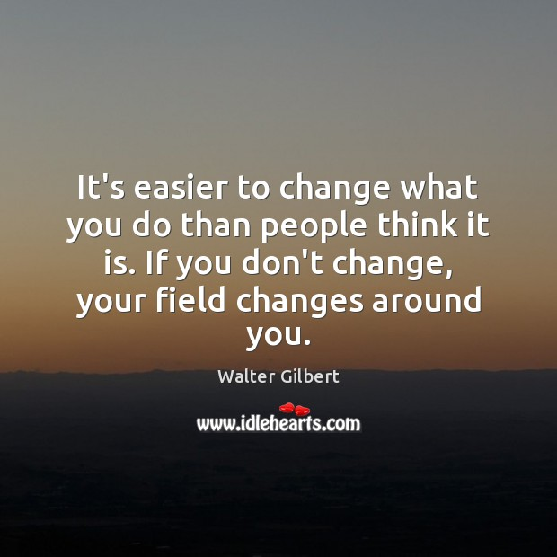 It's easier to change what you do than people think it is. Image