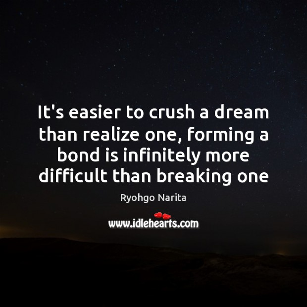 It's easier to crush a dream than realize one, forming a bond Image