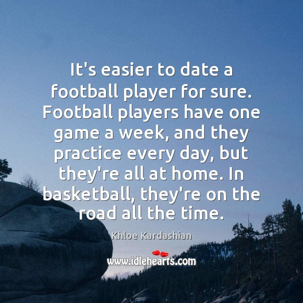 It's easier to date a football player for sure. Football players have Image