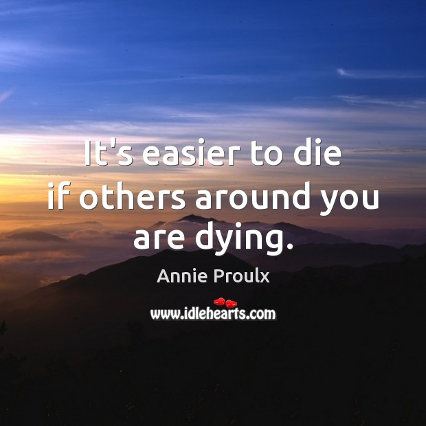 It's easier to die if others around you are dying. Image
