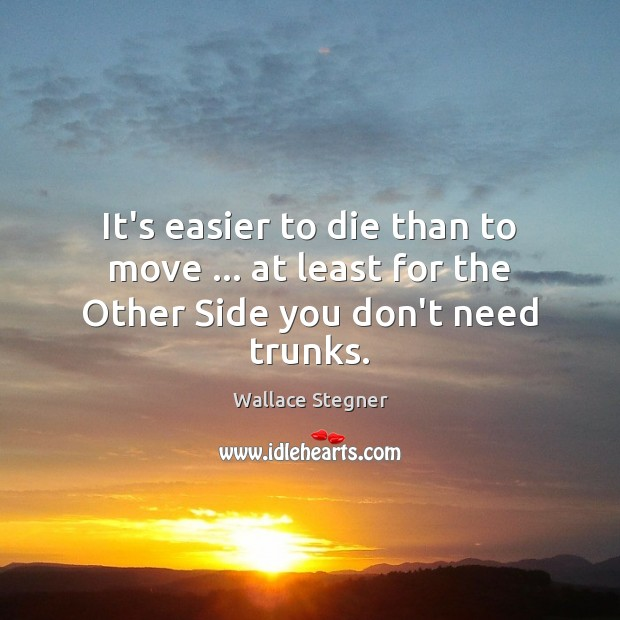 It's easier to die than to move … at least for the Other Side you don't need trunks. Image