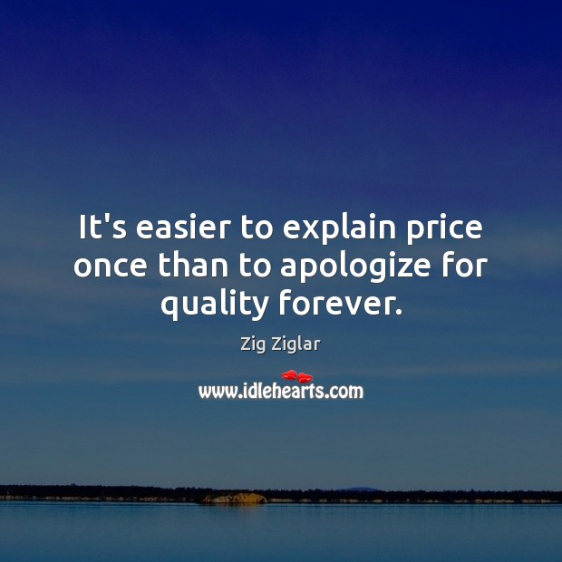 It's easier to explain price once than to apologize for quality forever. Image