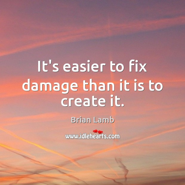 Image, It's easier to fix damage than it is to create it.