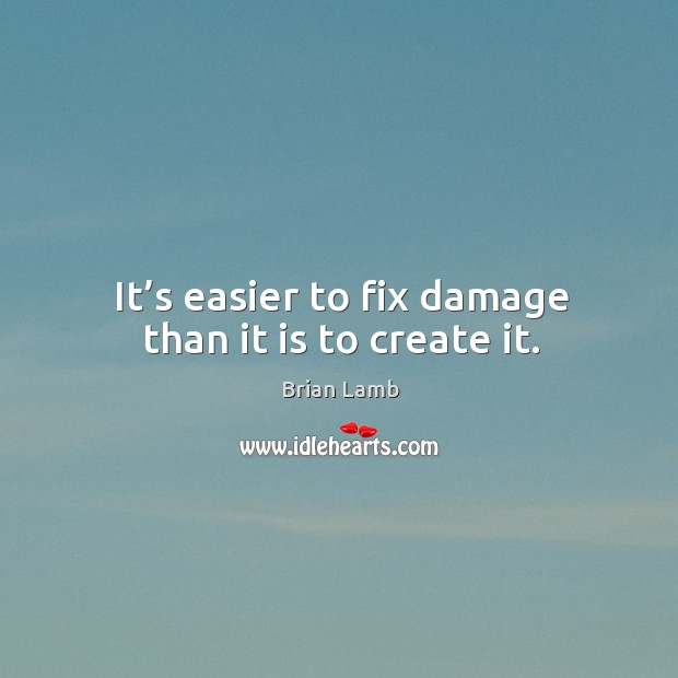 It's easier to fix damage than it is to create it. Image
