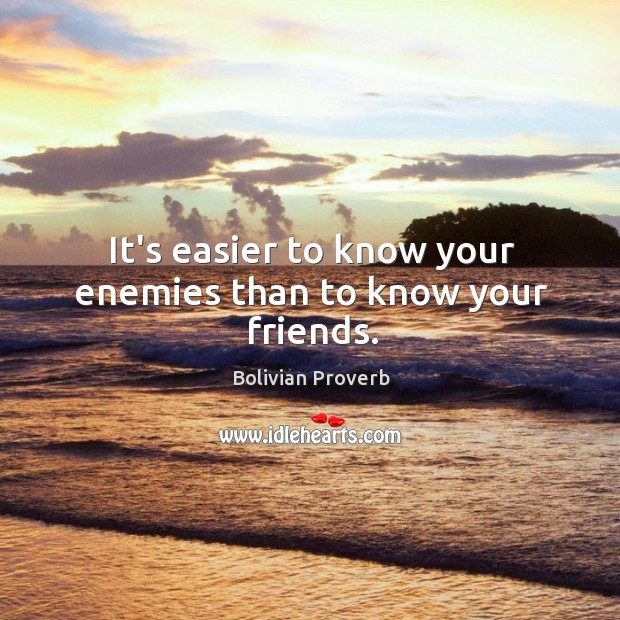 Image, It's easier to know your enemies than to know your friends.