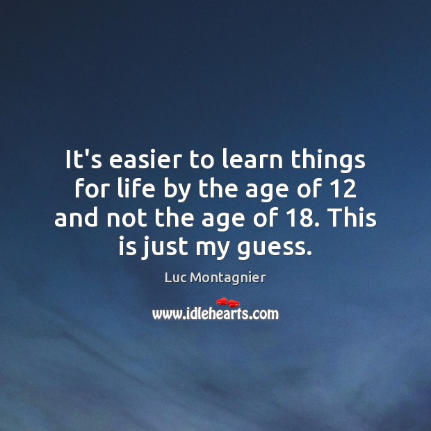 It's easier to learn things for life by the age of 12 and Luc Montagnier Picture Quote