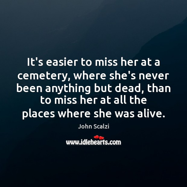 It's easier to miss her at a cemetery, where she's never been Image