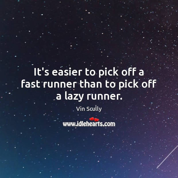 It's easier to pick off a fast runner than to pick off a lazy runner. Vin Scully Picture Quote