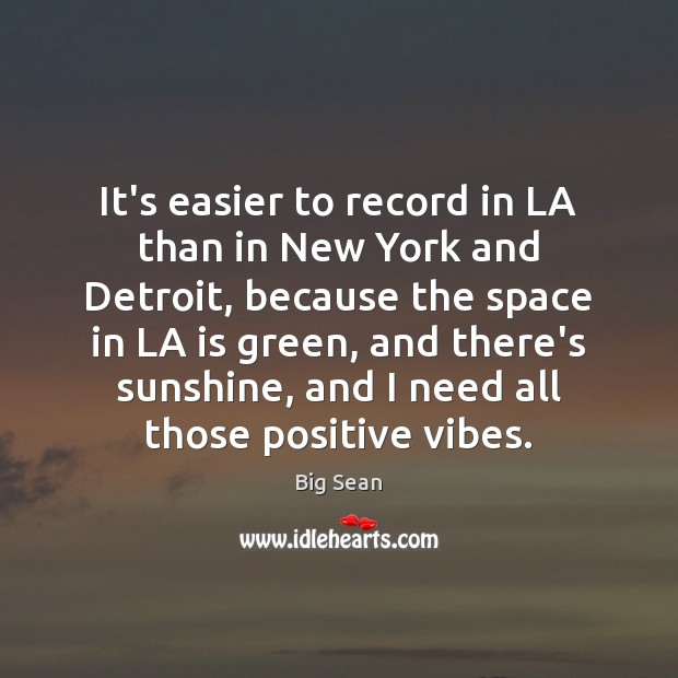 Image, It's easier to record in LA than in New York and Detroit,