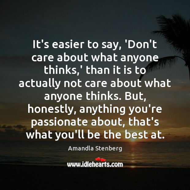 Image, It's easier to say, 'Don't care about what anyone thinks,' than