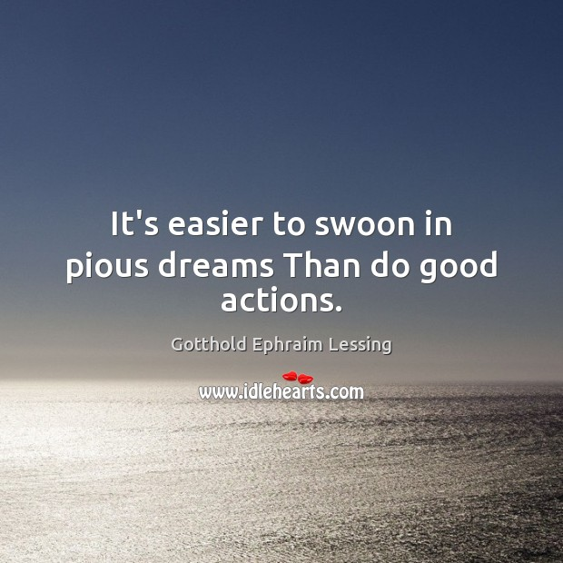 It's easier to swoon in pious dreams Than do good actions. Image