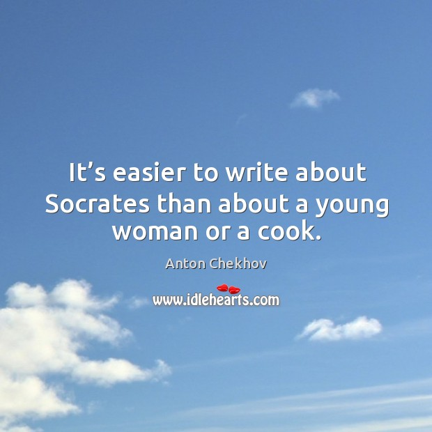 Image, It's easier to write about socrates than about a young woman or a cook.