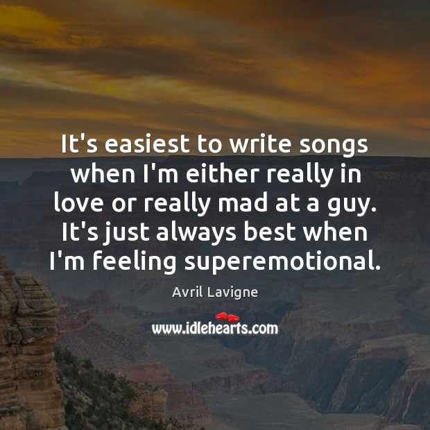 It's easiest to write songs when I'm either really in love or Image