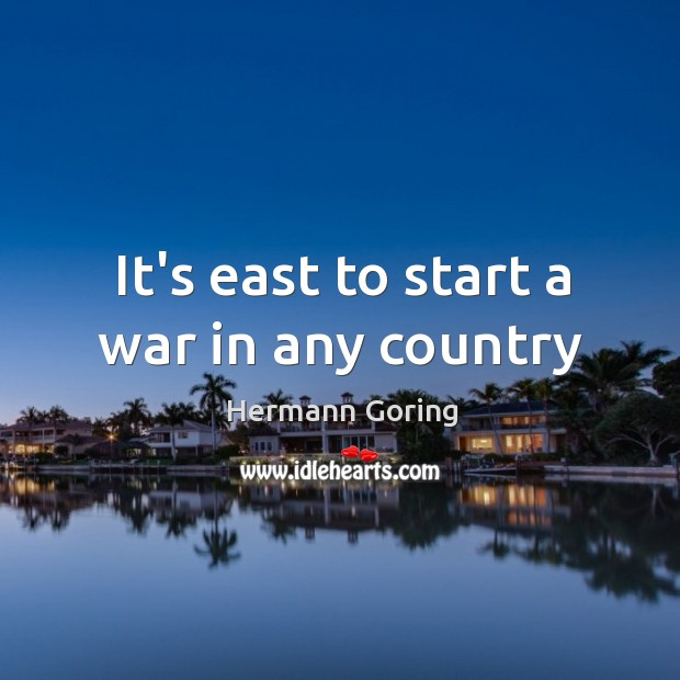 It's east to start a war in any country Image