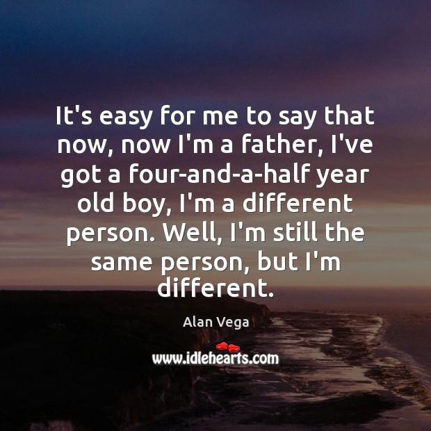 It's easy for me to say that now, now I'm a father, Image