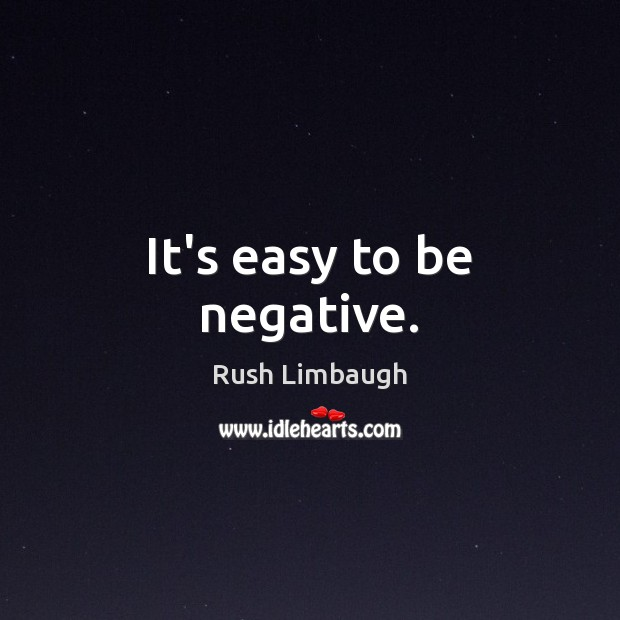 It's easy to be negative. Image