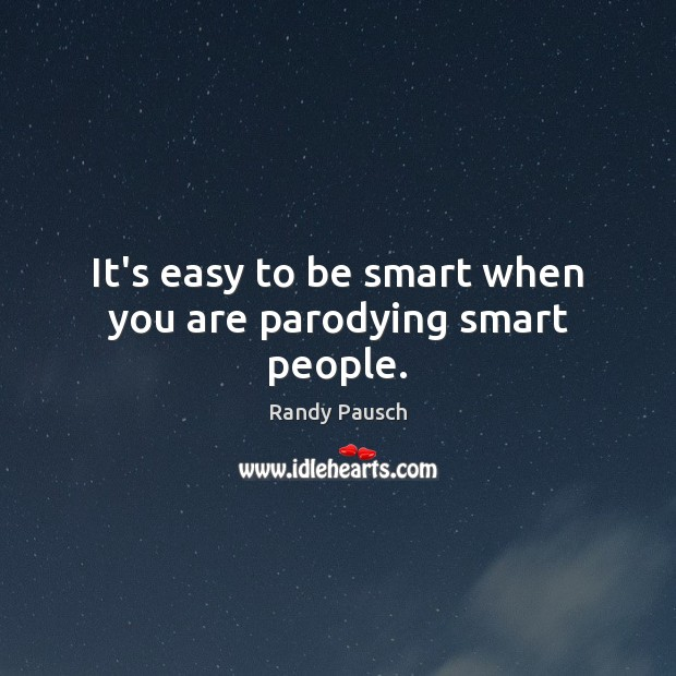 It's easy to be smart when you are parodying smart people. Image