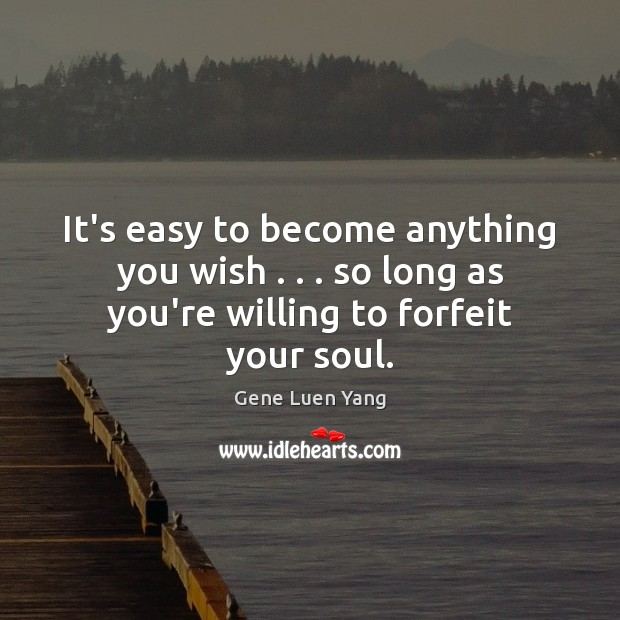 It's easy to become anything you wish . . . so long as you're willing Gene Luen Yang Picture Quote