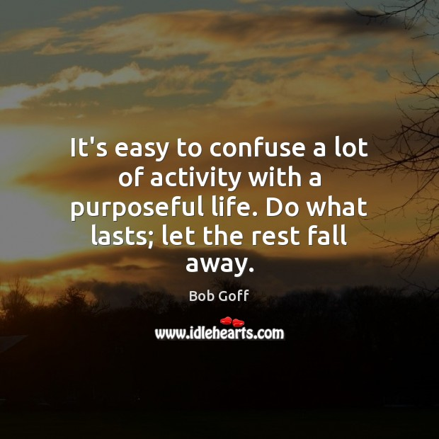 It's easy to confuse a lot of activity with a purposeful life. Bob Goff Picture Quote