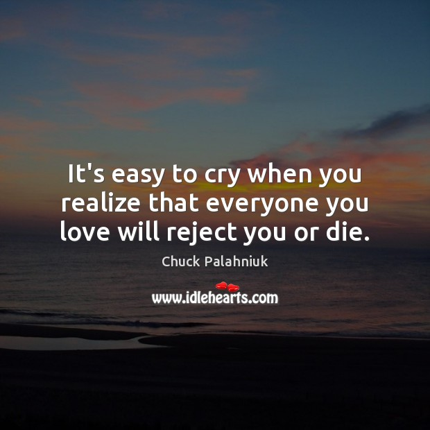 Image, It's easy to cry when you realize that everyone you love will reject you or die.