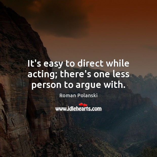 It's easy to direct while acting; there's one less person to argue with. Image