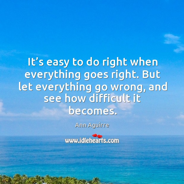 It's easy to do right when everything goes right. But let Image