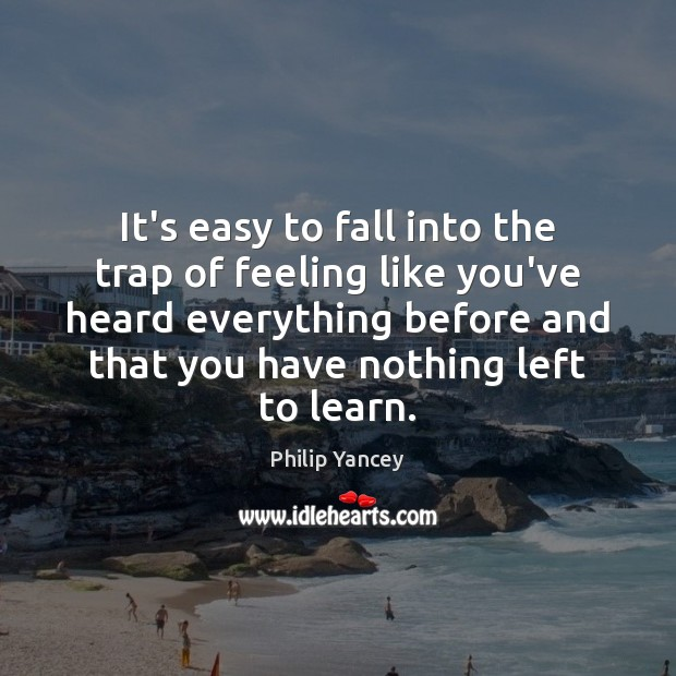 It's easy to fall into the trap of feeling like you've heard Philip Yancey Picture Quote