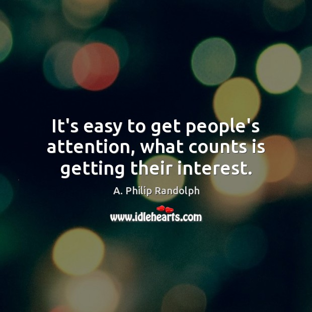 Image, It's easy to get people's attention, what counts is getting their interest.