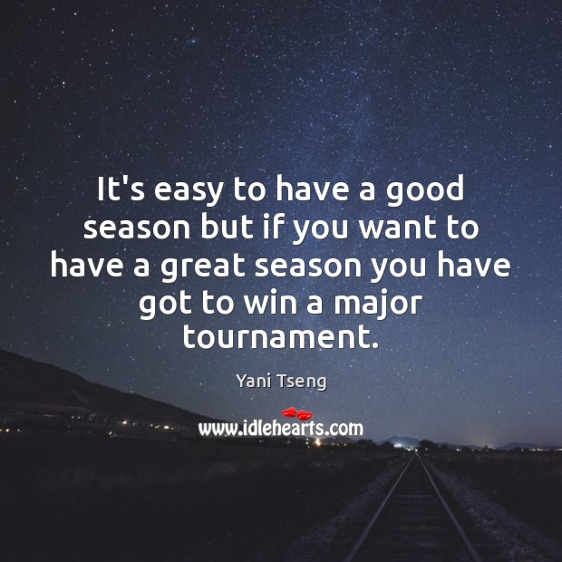 It's easy to have a good season but if you want to Image