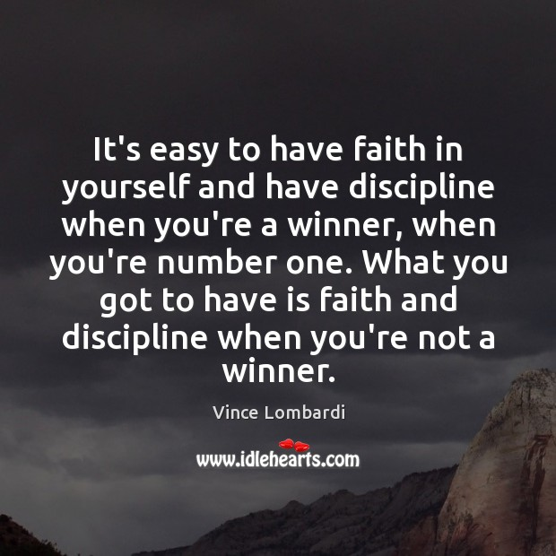 Image, It's easy to have faith in yourself and have discipline when you're